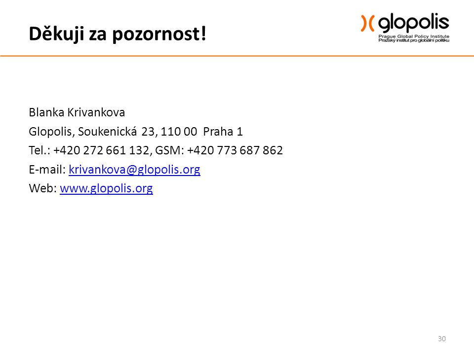 Děkuji za pozornost! 30 Blanka Krivankova Glopolis, Soukenická 23, 110 00 Praha 1 Tel.: +420 272 661 132, GSM: +420 773 687 862 E-mail: krivankova@glo