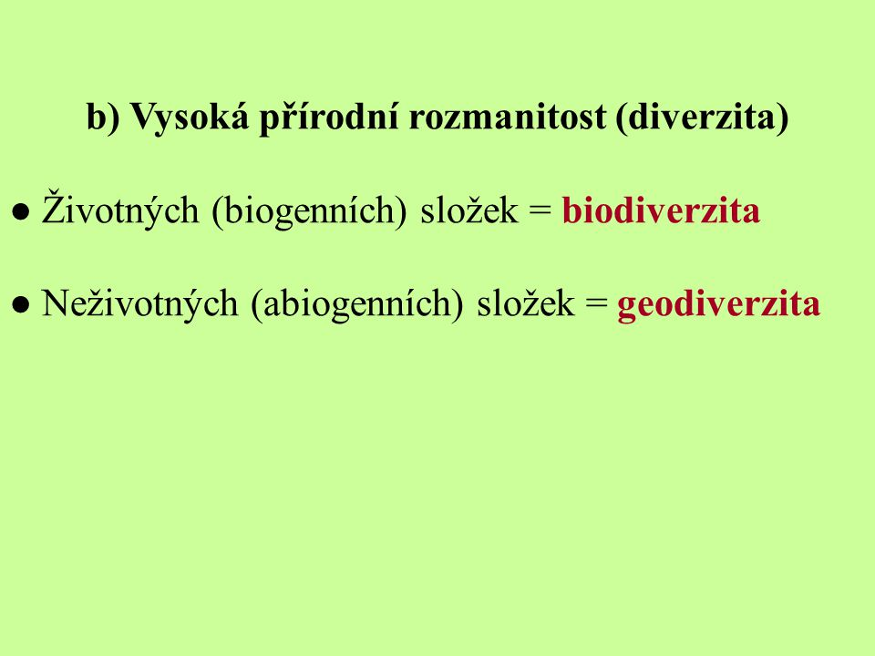 b) Vysoká přírodní rozmanitost (diverzita) ● Životných (biogenních) složek = biodiverzita ● Neživotných (abiogenních) složek = geodiverzita