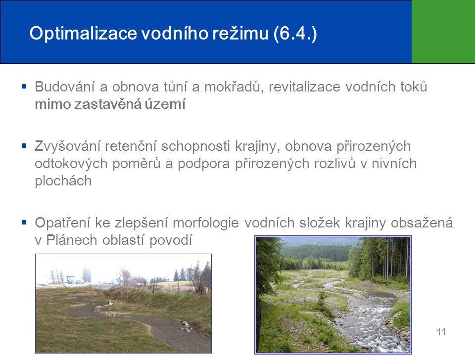  Budování a obnova tůní a mokřadů, revitalizace vodních toků mimo zastavěná území  Zvyšování retenční schopnosti krajiny, obnova přirozených odtokov