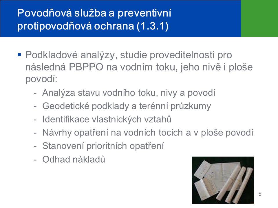 Povodňová služba a preventivní protipovodňová ochrana (1.3.1)  Podkladové analýzy, studie proveditelnosti pro následná PBPPO na vodním toku, jeho niv