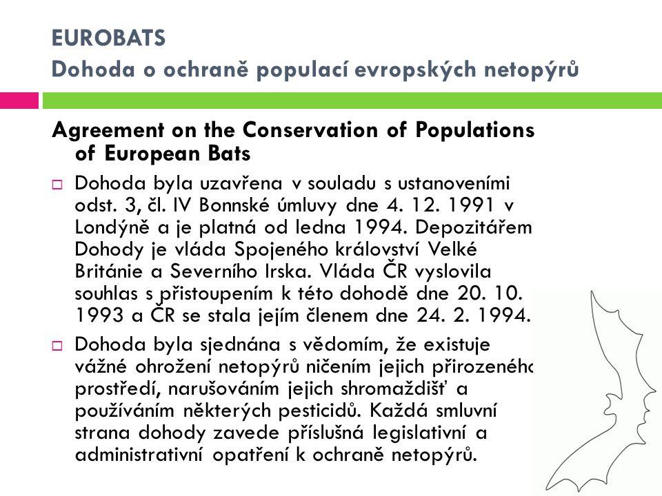 EUROBATS Dohoda o ochraně populací evropských netopýrů Agreement on the Conservation of Populations of European Bats  Dohoda byla uzavřena v souladu