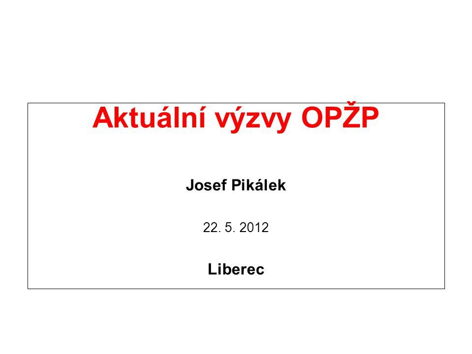 Aktuální výzvy OPŽP Josef Pikálek 22. 5. 2012 Liberec