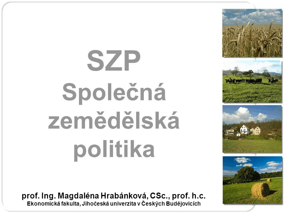 SZP Společná zemědělská politika prof.Ing. Magdaléna Hrabánková, CSc., prof.