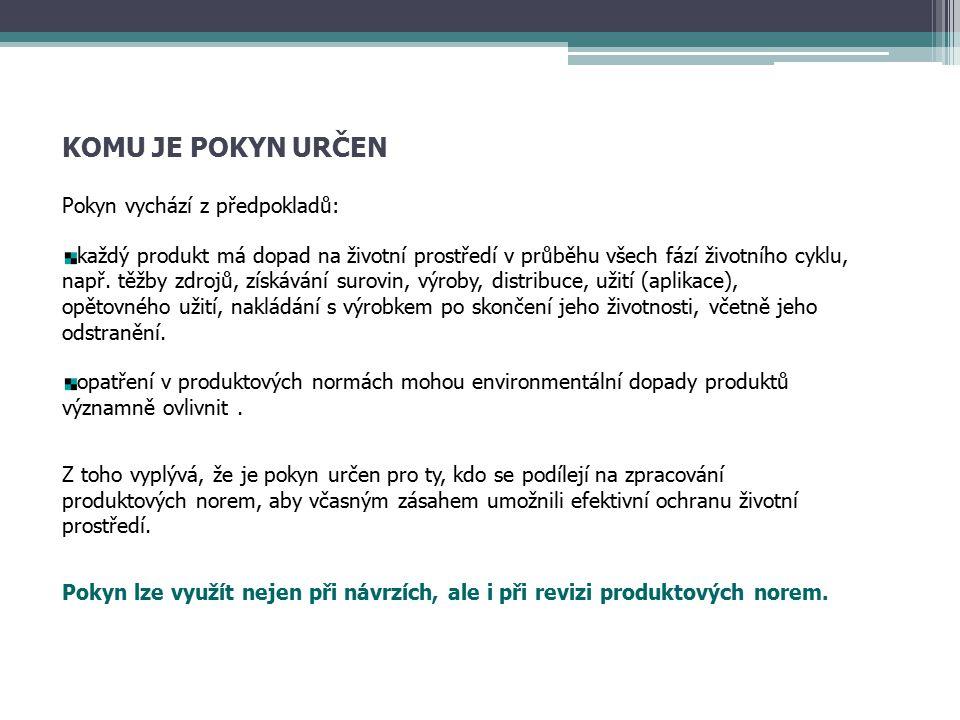 KOMU JE POKYN URČEN Pokyn vychází z předpokladů: každý produkt má dopad na životní prostředí v průběhu všech fází životního cyklu, např.