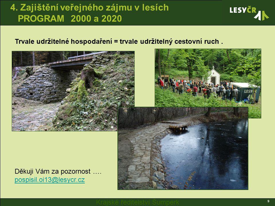 Krajské ředitelství Šumperk 4. Zajištění veřejného zájmu v lesích PROGRAM 2000 a 2020 9 Trvale udržitelné hospodaření = trvale udržitelný cestovní ruc