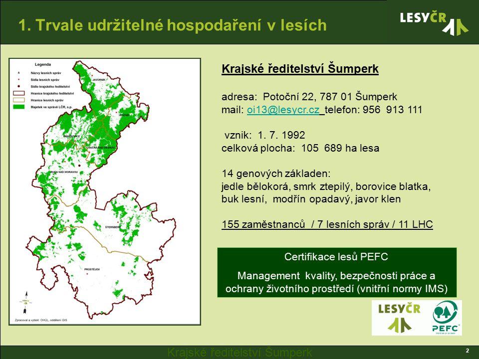 Krajské ředitelství Šumperk 2 1. Trvale udržitelné hospodaření v lesích Krajské ředitelství Šumperk adresa: Potoční 22, 787 01 Šumperk mail: oi13@lesy