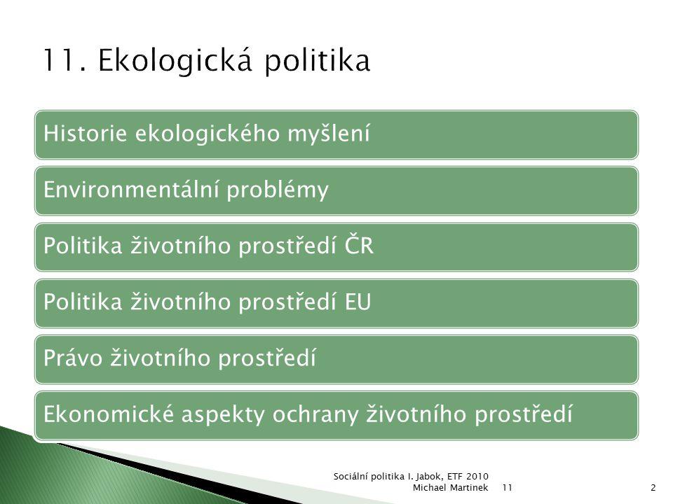 Historie ekologického myšleníEnvironmentální problémyPolitika životního prostředí ČRPolitika životního prostředí EUPrávo životního prostředíEkonomické
