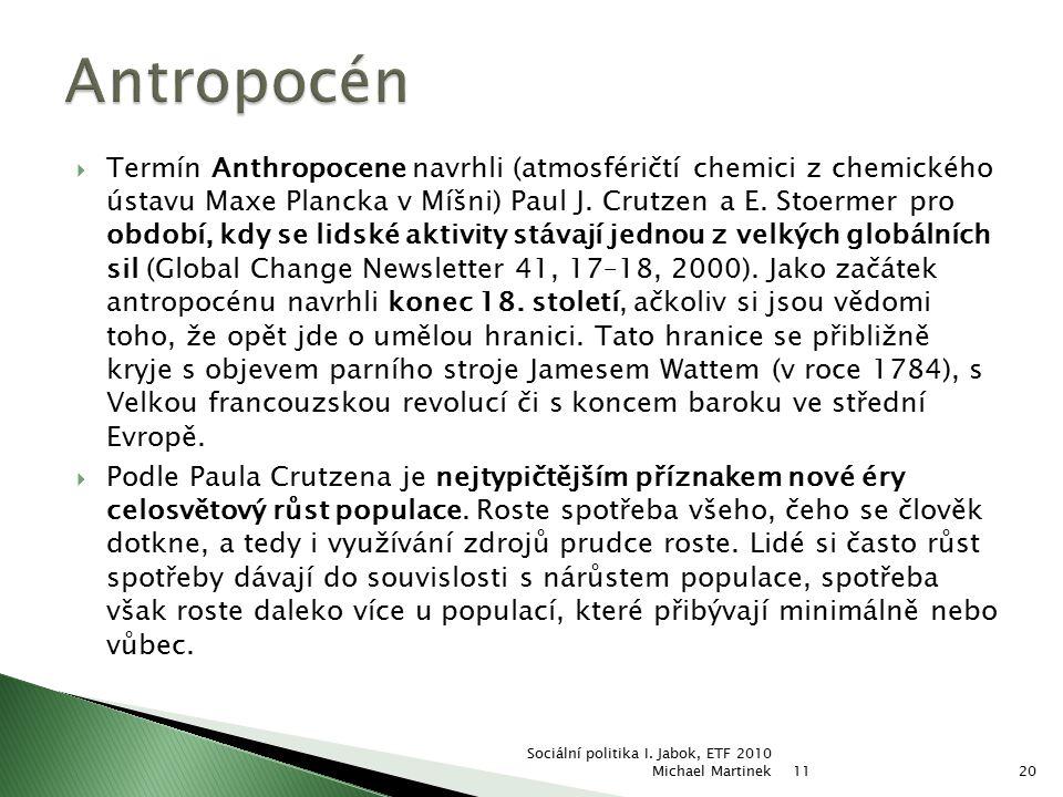  Termín Anthropocene navrhli (atmosféričtí chemici z chemického ústavu Maxe Plancka v Míšni) Paul J. Crutzen a E. Stoermer pro období, kdy se lidské