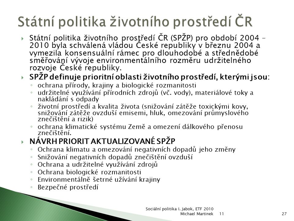  Státní politika životního prostředí ČR (SPŽP) pro období 2004 – 2010 byla schválená vládou České republiky v březnu 2004 a vymezila konsensuální rám