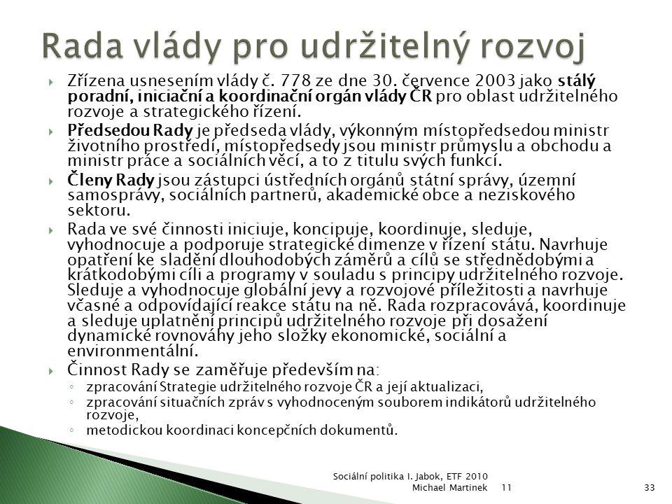  Zřízena usnesením vlády č. 778 ze dne 30. července 2003 jako stálý poradní, iniciační a koordinační orgán vlády ČR pro oblast udržitelného rozvoje a