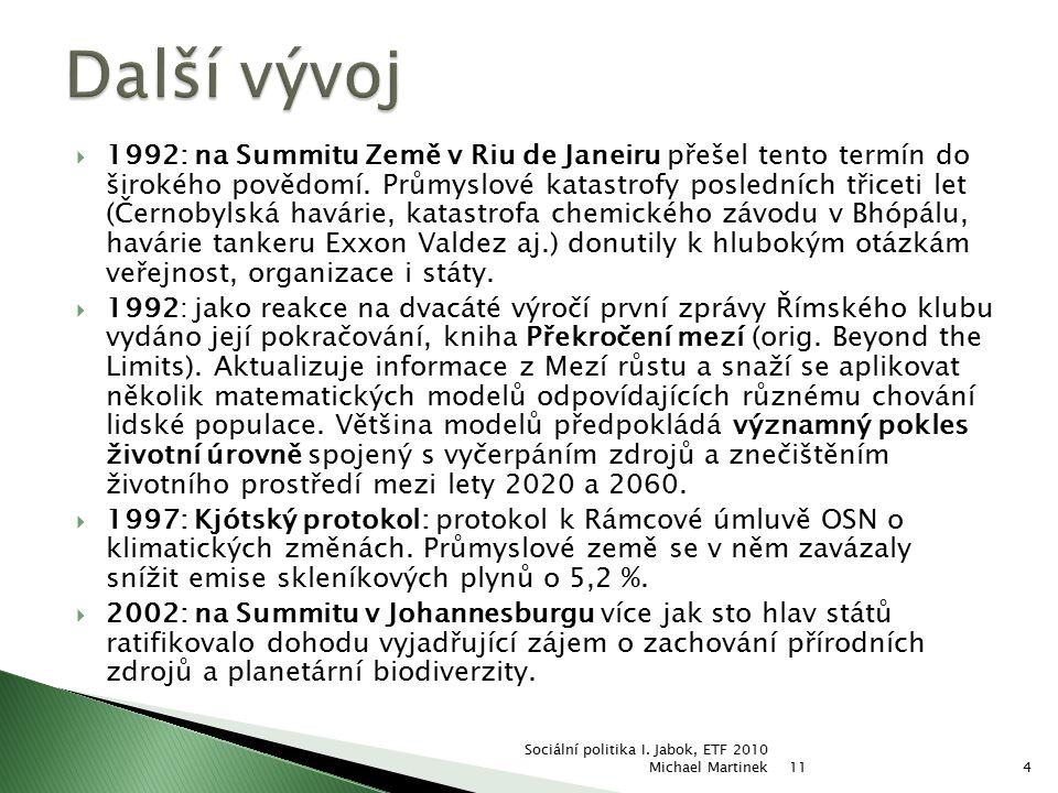  1992: na Summitu Země v Riu de Janeiru přešel tento termín do širokého povědomí. Průmyslové katastrofy posledních třiceti let (Černobylská havárie,