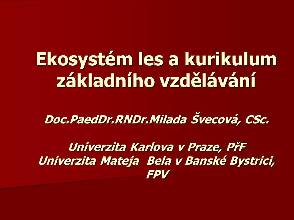 Ekosystém les a kurikulum základního vzdělávání Doc.PaedDr.RNDr.Milada Švecová, CSc.