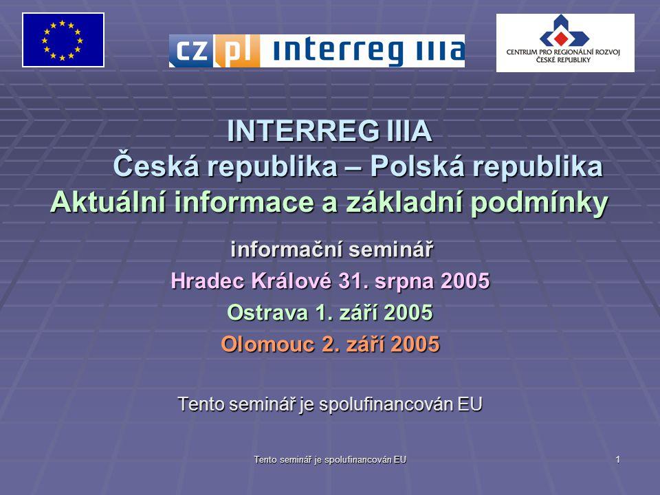 Tento seminář je spolufinancován EU 1 INTERREG IIIA Česká republika – Polská republika Aktuální informace a základní podmínky informační seminář informační seminář Hradec Králové 31.