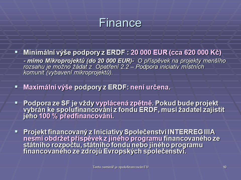 Tento seminář je spolufinancován EU10 Finance  Minimální výše podpory z ERDF : 20 000 EUR (cca 620 000 Kč) - mimo Mikroprojektů (do 20 000 EUR)- O příspěvek na projekty menšího rozsahu je možno žádat z Opatření 2.2 – Podpora iniciativ místních komunit (vybavení mikroprojektů).