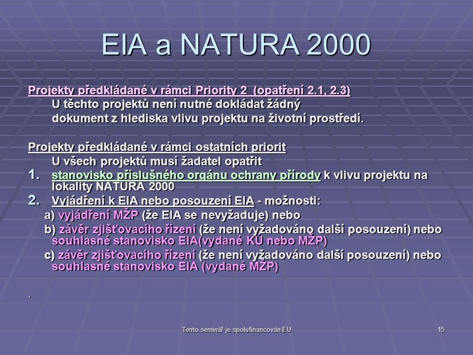 Tento seminář je spolufinancován EU15 EIA a NATURA 2000 Projekty předkládané v rámci Priority 2 (opatření 2.1, 2.3) U těchto projektů není nutné dokládat žádný dokument z hlediska vlivu projektu na životní prostředí.
