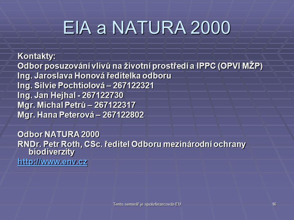 Tento seminář je spolufinancován EU16 EIA a NATURA 2000 Kontakty: Odbor posuzování vlivů na životní prostředí a IPPC (OPVI MŽP) Ing.