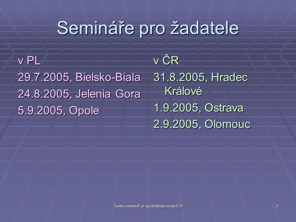 Tento seminář je spolufinancován EU3 Semináře pro žadatele v PL 29.7.2005, Bielsko-Biala 24.8.2005, Jelenia Gora 5.9.2005, Opole v ČR 31.8.2005, Hradec Králové 1.9.2005, Ostrava 2.9.2005, Olomouc