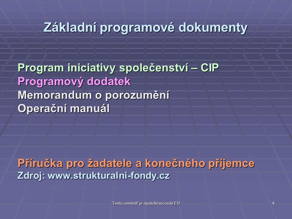 Tento seminář je spolufinancován EU4 Základní programové dokumenty Program iniciativy společenství – CIP Programový dodatek Memorandum o porozumění Operační manuál Příručka pro žadatele a konečného příjemce Zdroj: www.strukturalni-fondy.cz