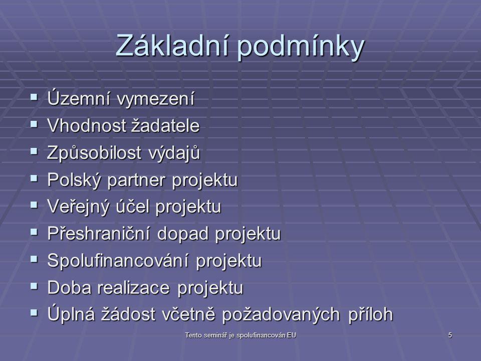 Tento seminář je spolufinancován EU5 Základní podmínky  Územní vymezení  Vhodnost žadatele  Způsobilost výdajů  Polský partner projektu  Veřejný účel projektu  Přeshraniční dopad projektu  Spolufinancování projektu  Doba realizace projektu  Úplná žádost včetně požadovaných příloh