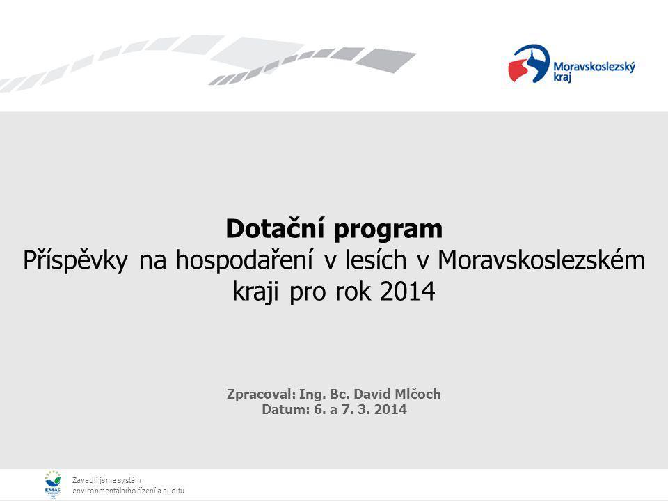Zavedli jsme systém environmentálního řízení a auditu Zavedli jsme systém environmentálního řízení a auditu Dotační program Příspěvky na hospodaření v lesích v Moravskoslezském kraji pro rok 2014 Zpracoval: Ing.