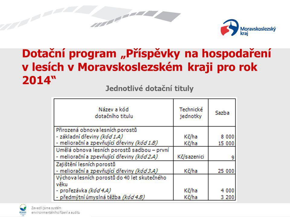 """Zavedli jsme systém environmentálního řízení a auditu Dotační program """"Příspěvky na hospodaření v lesích v Moravskoslezském kraji pro rok 2014 Jednotlivé dotační tituly"""
