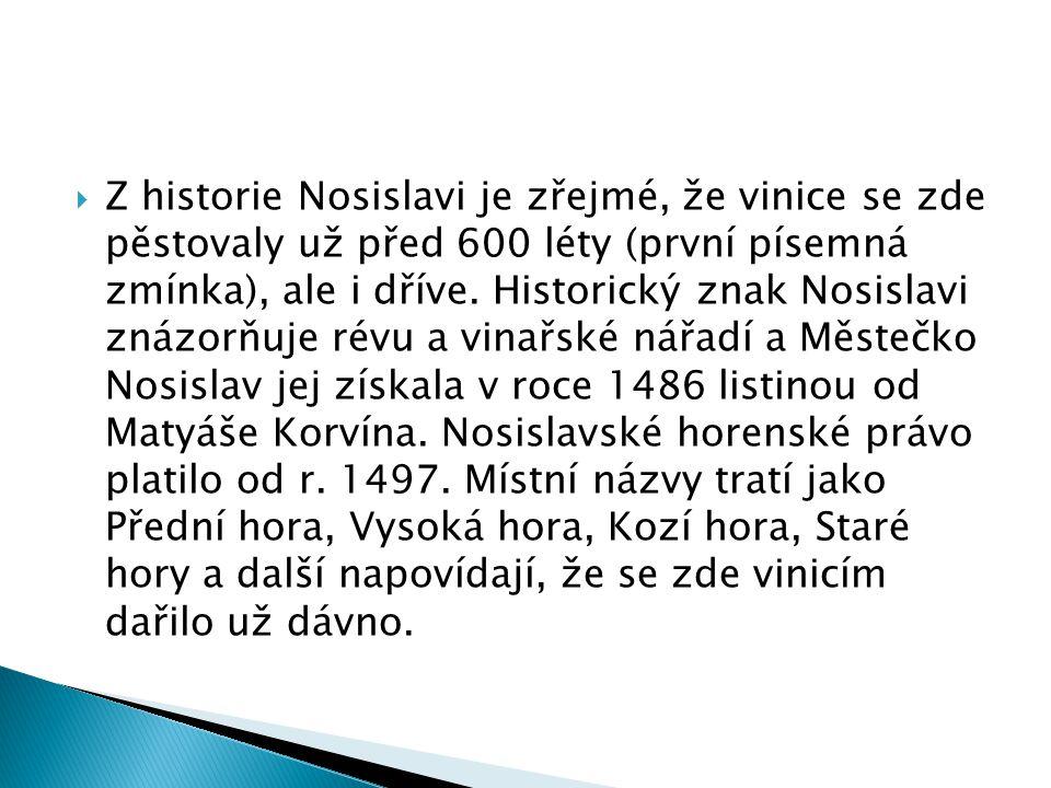  Z historie Nosislavi je zřejmé, že vinice se zde pěstovaly už před 600 léty (první písemná zmínka), ale i dříve. Historický znak Nosislavi znázorňuj