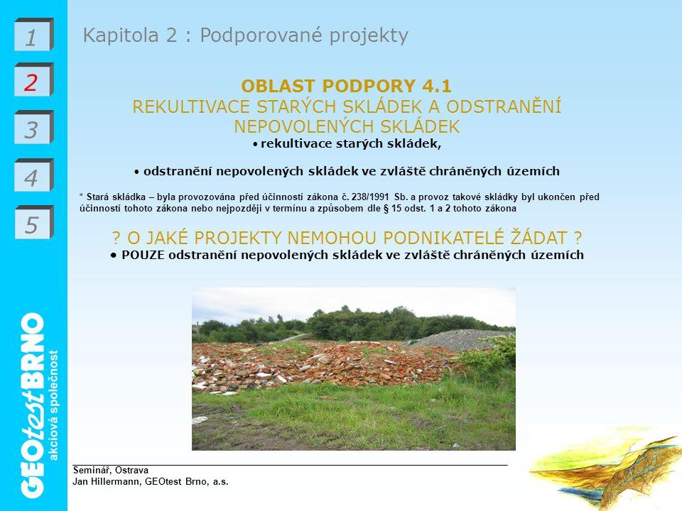 1 2 3 4 Kapitola 2 : Podporované projekty OBLAST PODPORY 4.1 REKULTIVACE STARÝCH SKLÁDEK A ODSTRANĚNÍ NEPOVOLENÝCH SKLÁDEK rekultivace starých skládek, odstranění nepovolených skládek ve zvláště chráněných územích * Stará skládka – byla provozována před účinností zákona č.