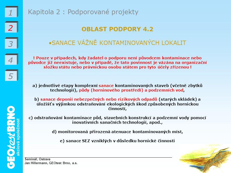 1 2 3 4 Kapitola 2 : Podporované projekty OBLAST PODPORY 4.2 SANACE VÁŽNĚ KONTAMINOVANÝCH LOKALIT .