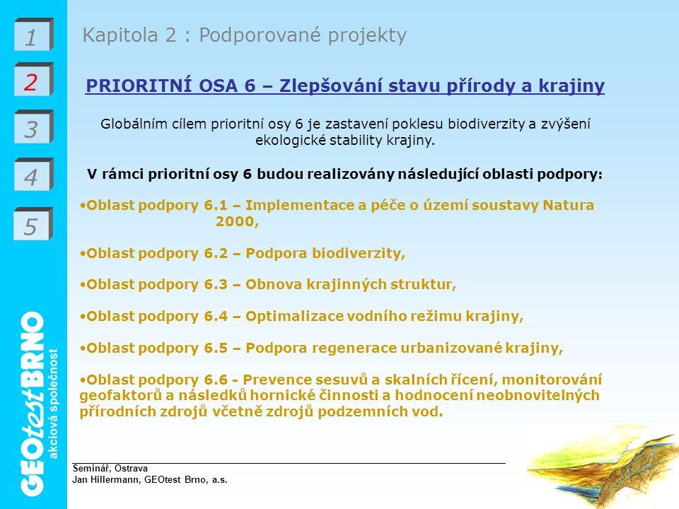 1 2 3 4 Kapitola 2 : Podporované projekty PRIORITNÍ OSA 6 – Zlepšování stavu přírody a krajiny Globálním cílem prioritní osy 6 je zastavení poklesu biodiverzity a zvýšení ekologické stability krajiny.