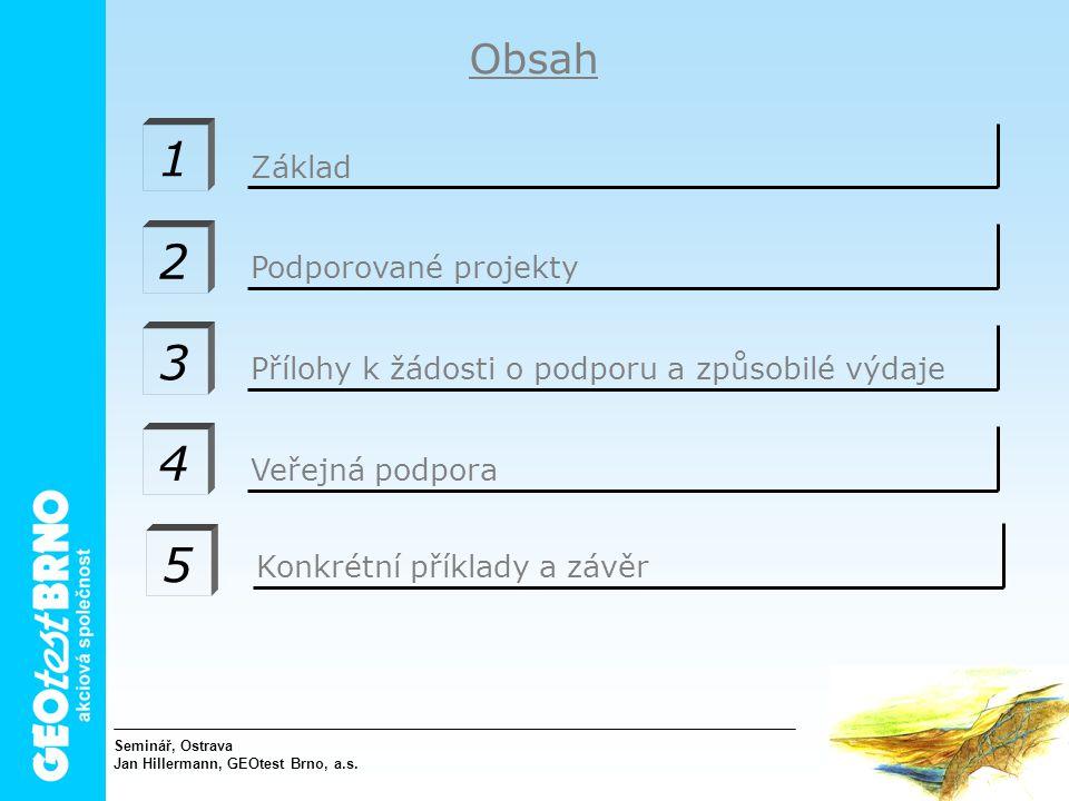 1 2 3 4 Základ Obsah Podporované projektyPřílohy k žádosti o podporu a způsobilé výdajeVeřejná podpora Seminář, Ostrava Jan Hillermann, GEOtest Brno, a.s.