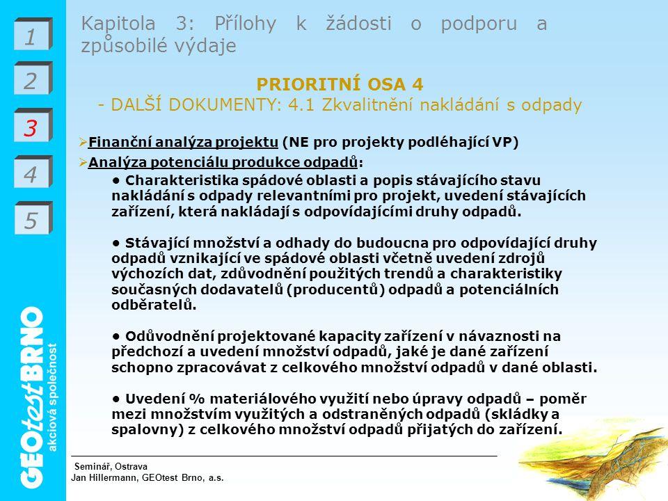 1 3 4 Kapitola 3: Přílohy k žádosti o podporu a způsobilé výdaje PRIORITNÍ OSA 4 - DALŠÍ DOKUMENTY: 4.1 Zkvalitnění nakládání s odpady  Finanční analýza projektu (NE pro projekty podléhající VP)  Analýza potenciálu produkce odpadů: Charakteristika spádové oblasti a popis stávajícího stavu nakládání s odpady relevantními pro projekt, uvedení stávajících zařízení, která nakládají s odpovídajícími druhy odpadů.