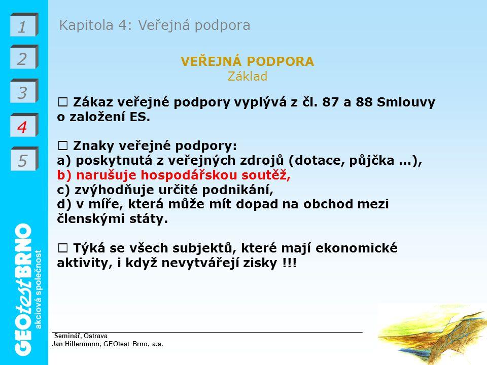 1 2 3 4 Kapitola 4: Veřejná podpora VEŘEJNÁ PODPORA Základ  Zákaz veřejné podpory vyplývá z čl.