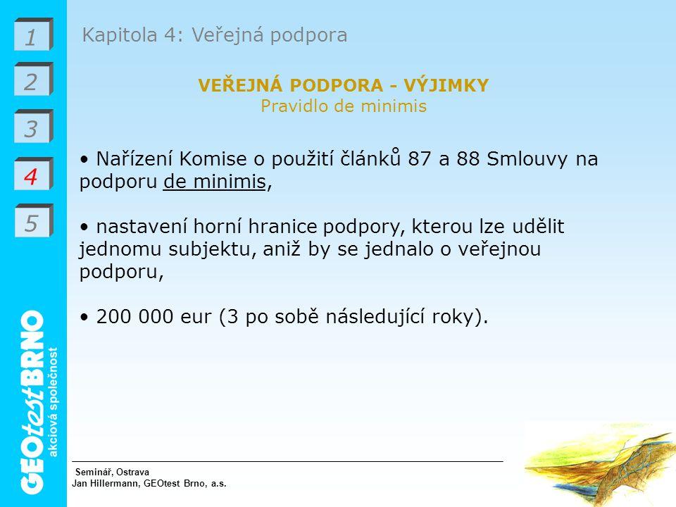 1 2 3 4 Kapitola 4: Veřejná podpora VEŘEJNÁ PODPORA - VÝJIMKY Pravidlo de minimis Nařízení Komise o použití článků 87 a 88 Smlouvy na podporu de minimis, nastavení horní hranice podpory, kterou lze udělit jednomu subjektu, aniž by se jednalo o veřejnou podporu, 200 000 eur (3 po sobě následující roky).