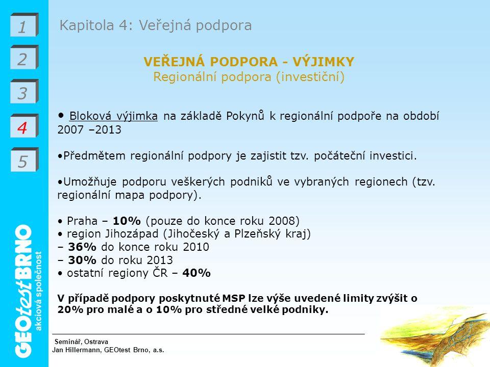 1 2 3 4 Kapitola 4: Veřejná podpora VEŘEJNÁ PODPORA - VÝJIMKY Regionální podpora (investiční) Bloková výjimka na základě Pokynů k regionální podpoře na období 2007 –2013 Předmětem regionální podpory je zajistit tzv.
