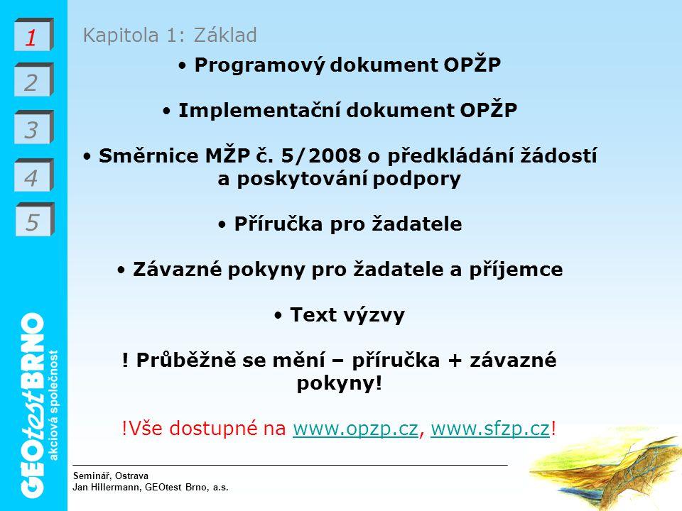 1 2 3 4 Kapitola 1: Základ Programový dokument OPŽP Implementační dokument OPŽP Směrnice MŽP č.
