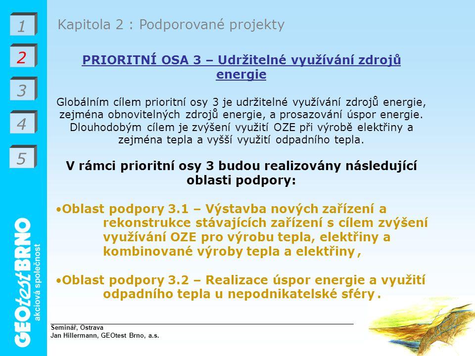 1 2 3 4 Kapitola 2 : Podporované projekty PRIORITNÍ OSA 3 – Udržitelné využívání zdrojů energie Globálním cílem prioritní osy 3 je udržitelné využívání zdrojů energie, zejména obnovitelných zdrojů energie, a prosazování úspor energie.