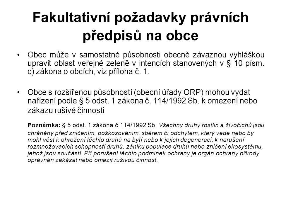 Fakultativní požadavky právních předpisů na obce Obec může v samostatné působnosti obecně závaznou vyhláškou upravit oblast veřejné zeleně v intencích stanovených v § 10 písm.