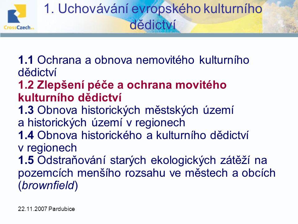 22.11.2007 Pardubice 1. Uchovávání evropského kulturního dědictví 1.1 Ochrana a obnova nemovitého kulturního dědictví 1.2 Zlepšení péče a ochrana movi
