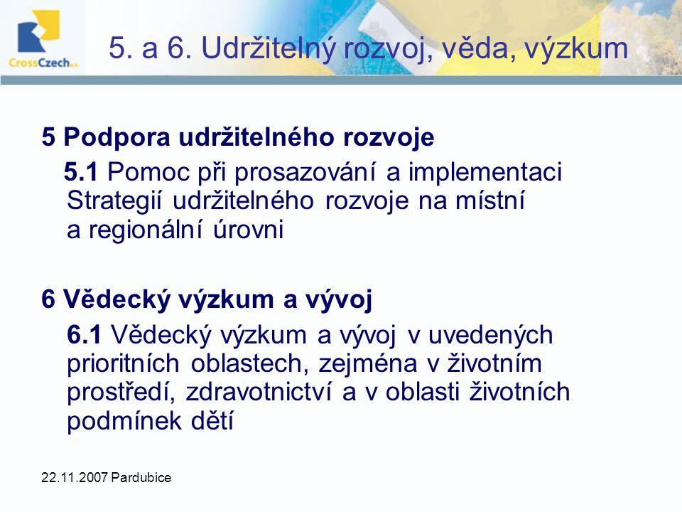 22.11.2007 Pardubice 5. a 6. Udržitelný rozvoj, věda, výzkum 5 Podpora udržitelného rozvoje 5.1 Pomoc při prosazování a implementaci Strategií udržite