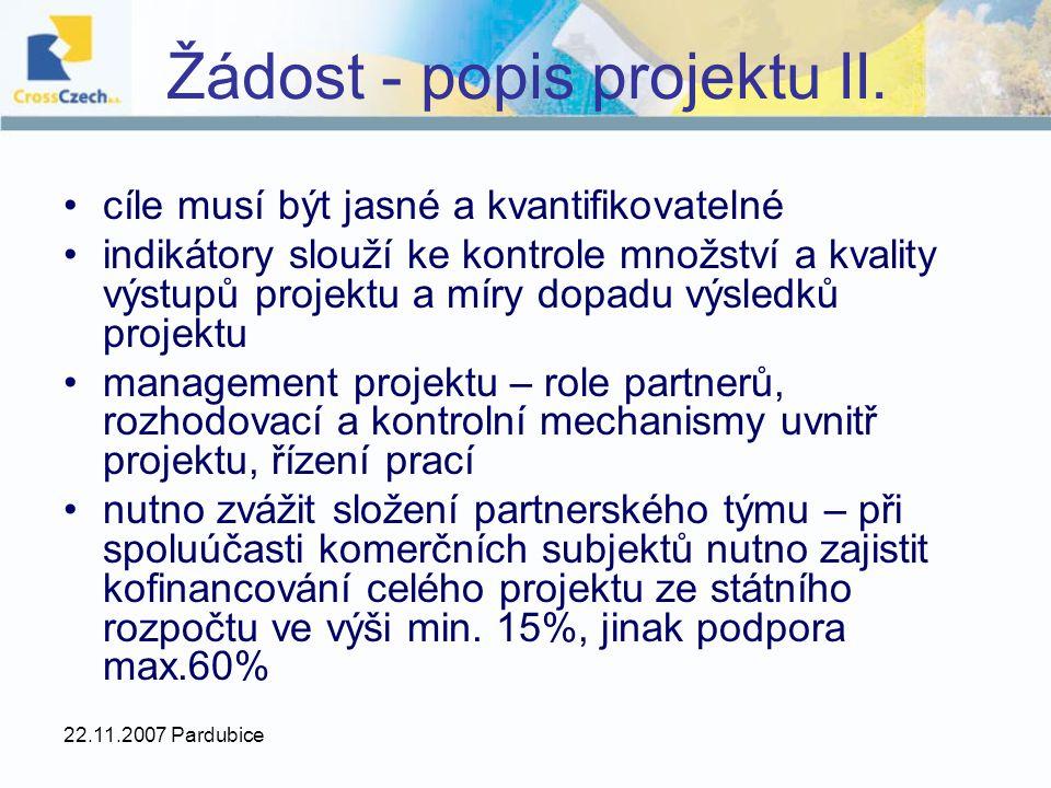 22.11.2007 Pardubice Žádost - popis projektu II. cíle musí být jasné a kvantifikovatelné indikátory slouží ke kontrole množství a kvality výstupů proj