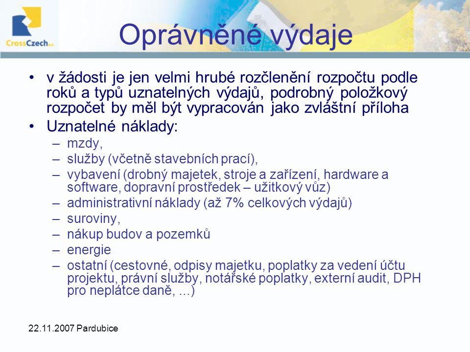 22.11.2007 Pardubice Oprávněné výdaje v žádosti je jen velmi hrubé rozčlenění rozpočtu podle roků a typů uznatelných výdajů, podrobný položkový rozpoč