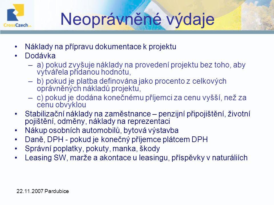 22.11.2007 Pardubice Neoprávněné výdaje Náklady na přípravu dokumentace k projektu Dodávka –a) pokud zvyšuje náklady na provedení projektu bez toho, a