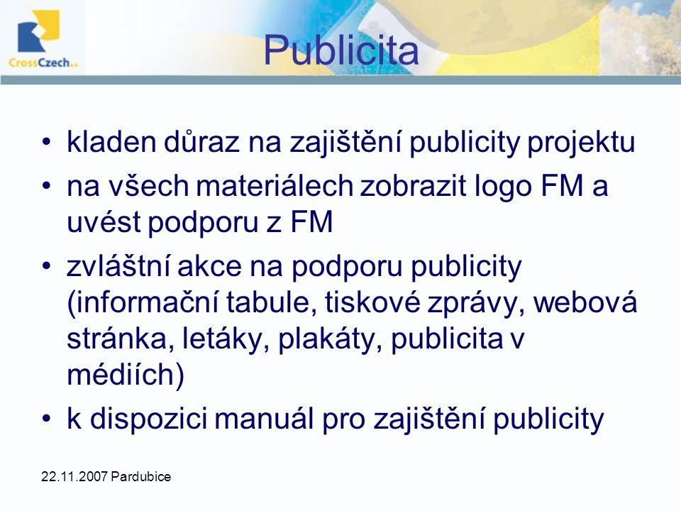 22.11.2007 Pardubice Publicita kladen důraz na zajištění publicity projektu na všech materiálech zobrazit logo FM a uvést podporu z FM zvláštní akce na podporu publicity (informační tabule, tiskové zprávy, webová stránka, letáky, plakáty, publicita v médiích) k dispozici manuál pro zajištění publicity