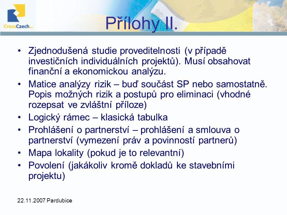 22.11.2007 Pardubice Přílohy II. Zjednodušená studie proveditelnosti (v případě investičních individuálních projektů). Musí obsahovat finanční a ekono