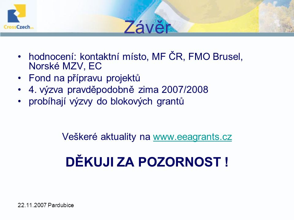 22.11.2007 Pardubice Závěr hodnocení: kontaktní místo, MF ČR, FMO Brusel, Norské MZV, EC Fond na přípravu projektů 4. výzva pravděpodobně zima 2007/20