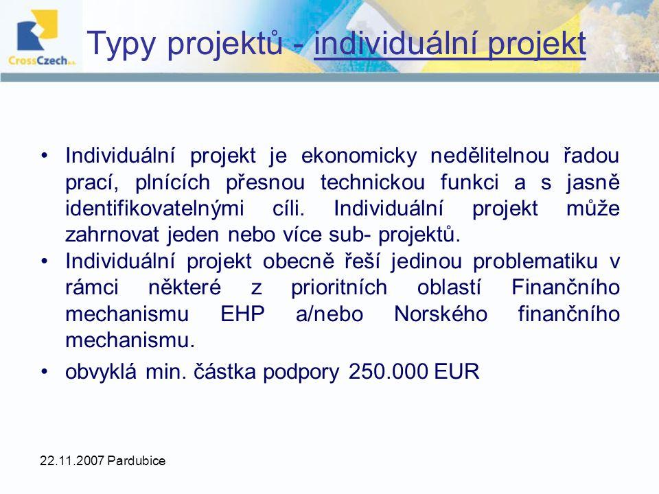 22.11.2007 Pardubice Typy projektů - individuální projekt Individuální projekt je ekonomicky nedělitelnou řadou prací, plnících přesnou technickou funkci a s jasně identifikovatelnými cíli.