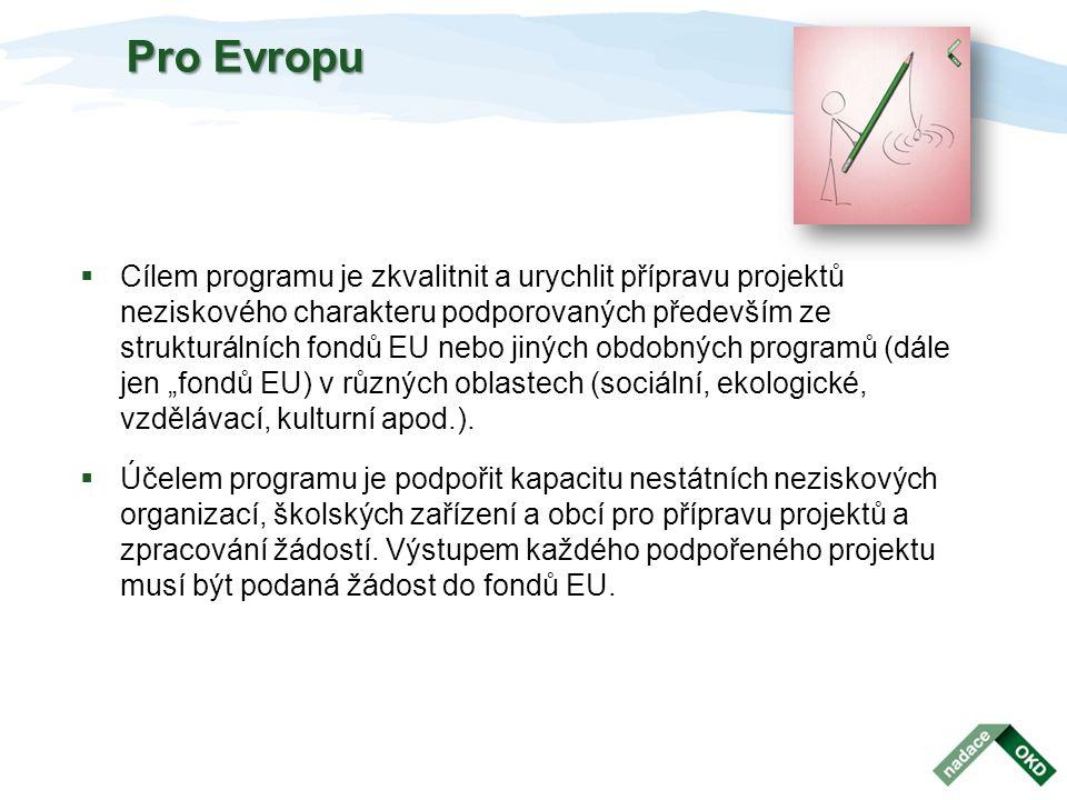 Pro Evropu  Cílem programu je zkvalitnit a urychlit přípravu projektů neziskového charakteru podporovaných především ze strukturálních fondů EU nebo