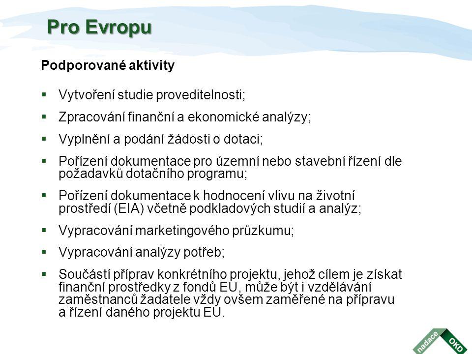 Podporované aktivity  Vytvoření studie proveditelnosti;  Zpracování finanční a ekonomické analýzy;  Vyplnění a podání žádosti o dotaci;  Pořízení
