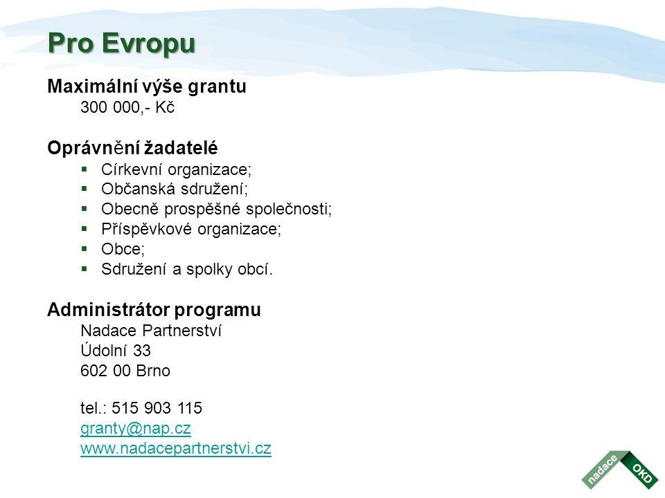 Pro Evropu Maximální výše grantu 300 000,- Kč Oprávnění žadatelé  Církevní organizace;  Občanská sdružení;  Obecně prospěšné společnosti;  Příspěv