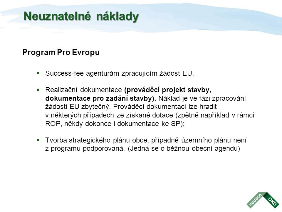 Neuznatelné náklady Program Pro Evropu  Success-fee agenturám zpracujícím žádost EU.  Realizační dokumentace (prováděcí projekt stavby, dokumentace